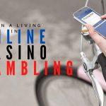 Can You Earn A Living in Online Casino Gambling
